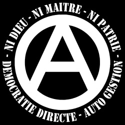 Ni dieu - Ni Maitre - Ni Patrie - Démocratie Directe - Auto Gestion