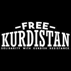Free Kurdistan! Solidarity with kurdish resistance