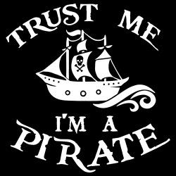 Trust i\'m a pirate