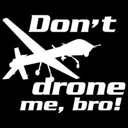 Don\'t drone me, bro!