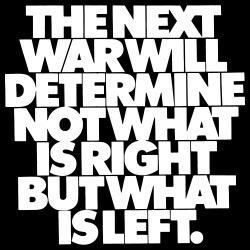 The next war will determine not what is right but what is left