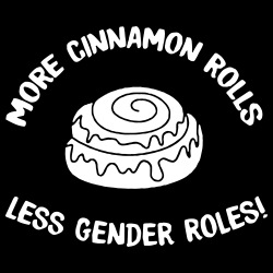 More cinnamon rolls, less gender roles!