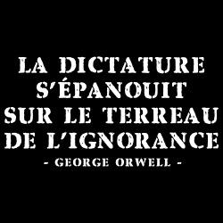 La dictature s\'épanouit sur le terreau de l\'ignorance (George Orwell)