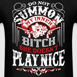 Do Not Summon My Inner Bitch She Doesn't Play Nice - Men's T-Shirt