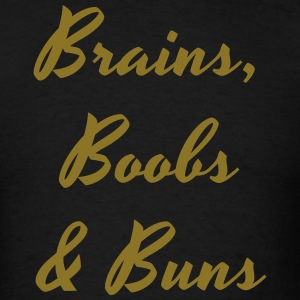 Brains, Boobs, and Buns - Men's T-Shirt