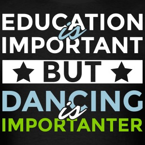 Education is important but dancing is importanter - Men's T-Shirt