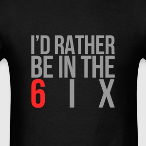 I'd rather be in the 6ix - Men's T-Shirt