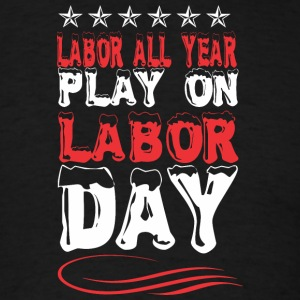 Labor All Year Play On Labor Day - Men's T-Shirt