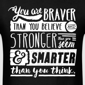 Braver, stronger and smarter than you think - Men's T-Shirt