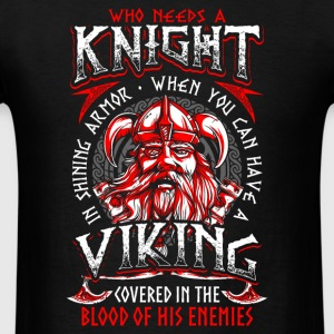 Who needs a Knight Viking - Men's T-Shirt
