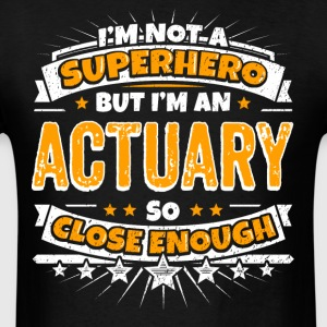 Not A Superhero But A Actuary. Close Enough. - Men's T-Shirt