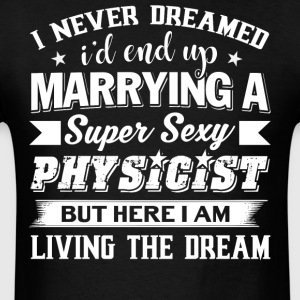I'd End Up Marrying A Physicist T Shirt - Men's T-Shirt