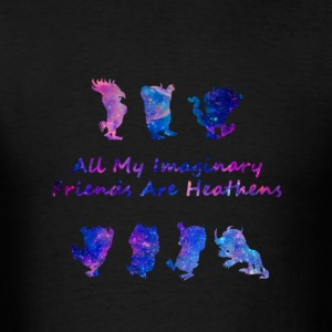 All My Imaginary Friends Are Heathens Galaxy Shirt - Men's T-Shirt