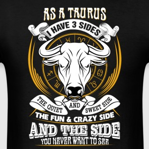 AS a taurus I have 3 sides - Men's T-Shirt