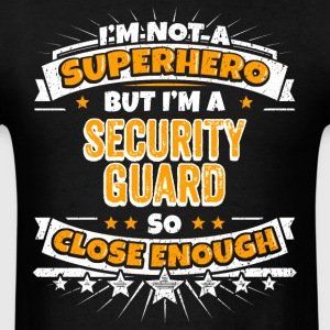 Not A Superhero But A Security Guard - Men's T-Shirt