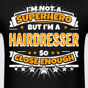 Not A Superhero But A Hairdresser. Close Enough. - Men's T-Shirt