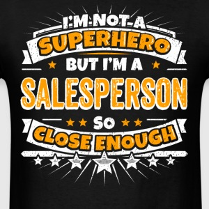 Not A Superhero But A Salesperson. Close Enough. - Men's T-Shirt