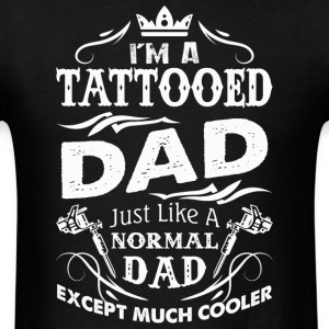 I'm A Tattooed Dad Just Like A Normal Dad T Shirt - Men's T-Shirt