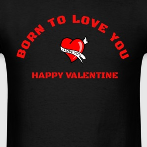 born to love you - happy valentine - Men's T-Shirt