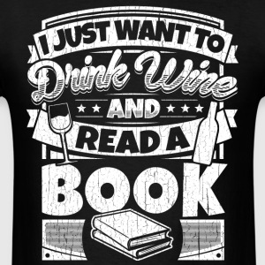 I just want to drink wine and read a book shirt - Men's T-Shirt