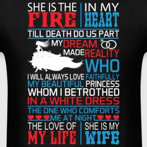 She Is The Fire In My Heart She Is My Wife T Shirt - Men's T-Shirt