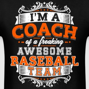 I'm a coach of a freaking awesome baseball team - Men's T-Shirt