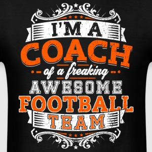 I'm a coach of a freaking awesome football team - Men's T-Shirt