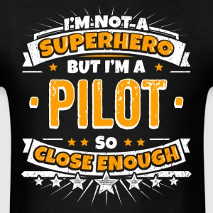 Not A Superhero But A Pilot. Close Enough. - Men's T-Shirt