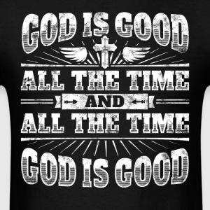 Cool christian shirt: God Is Good All The Time - Men's T-Shirt
