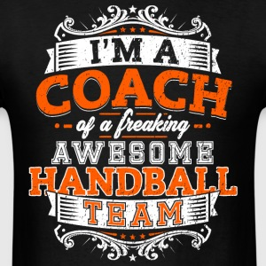 I'm a coach of a freaking awesome handball team - Men's T-Shirt