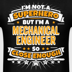 Not A Superhero But A Mechanical Engineer. - Men's T-Shirt