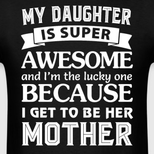 My daughter is super awesome and I'm the lucky - Men's T-Shirt
