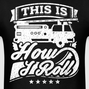 This Is How I Roll Funny Firefighter Shirt - Men's T-Shirt