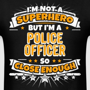 Not A Superhero But A Police Officer - Men's T-Shirt