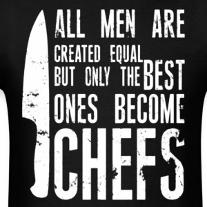 Chef all men created equal - Men's T-Shirt