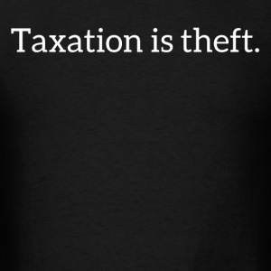 Taxation is theft - Men's T-Shirt