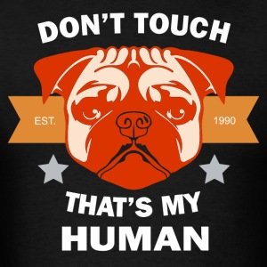 Dog Don't Touch That's My Human T-Shirt - Men's T-Shirt