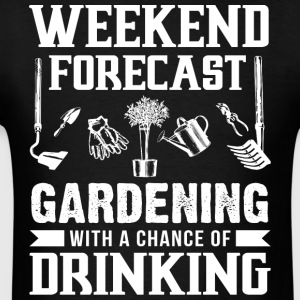Weekend Forecast Gardening T Shirt - Men's T-Shirt
