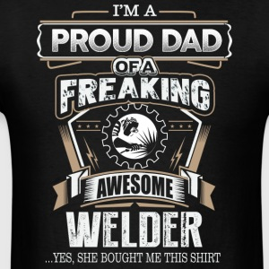 Proud Dad Of A Freaking Awesome Welder - Men's T-Shirt