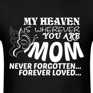My Heaven Is Wherever You Are Mom T Shirt - Men's T-Shirt