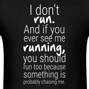 I don't run and if you ever see me running - Men's T-Shirt