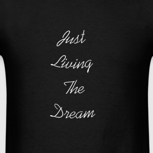 living your dream - Men's T-Shirt