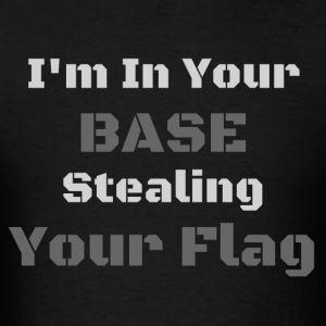I'm In Your Base Stealing Your Flag - Men's T-Shirt