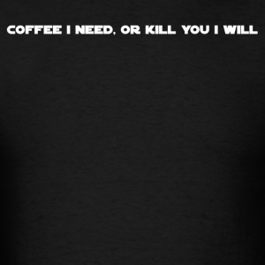 Coffee I Need - Men's T-Shirt