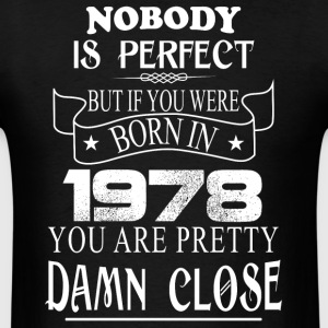 Nobody is perfect but if you were born in 1978 - Men's T-Shirt