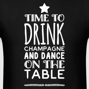 Time to drink champagne and dance on the table - Men's T-Shirt