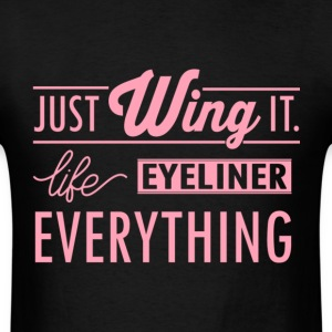 Just Wing It Life Eyeliner Everything T Shirt - Men's T-Shirt