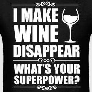 I Make Wine Disappear What's Your Superpower Shirt - Men's T-Shirt