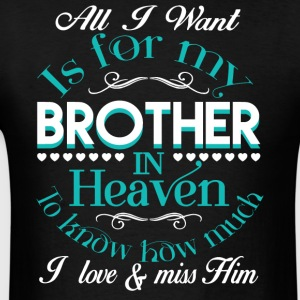 I Want Is For My Brother In Heaven T Shirt - Men's T-Shirt