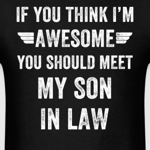 If you think i'm awesome you should meet my son in - Men's T-Shirt